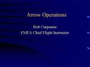 Arrow Operations Bob Carpenter FMFA Chief Flight Instructor