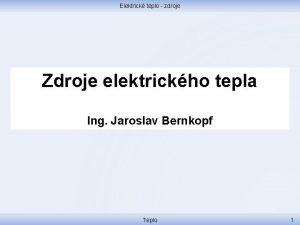 Elektrick teplo zdroje Zdroje elektrickho tepla Ing Jaroslav
