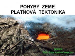 POHYBY ZEME PLATOV TEKTONIKA Spracoval RNDr Ondrej Rozlonk