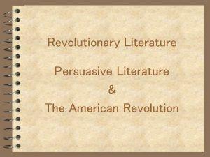 Revolutionary Literature Persuasive Literature The American Revolution Rhetoric