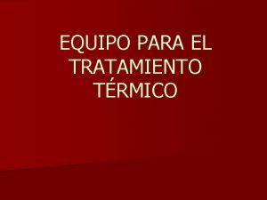 EQUIPO PARA EL TRATAMIENTO TRMICO TRATAMIENTO TRMICO ANTES