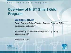 Overview of NIST Smart Grid Program Cuong Nguyen