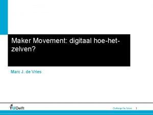 Maker Movement digitaal hoehetzelven Marc J de Vries