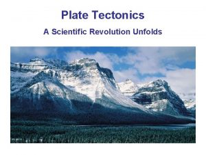 Plate Tectonics A Scientific Revolution Unfolds Why Why