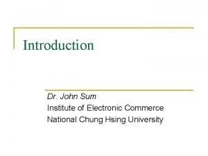 Introduction Dr John Sum Institute of Electronic Commerce