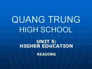 QUANG TRUNG HIGH SCHOOL UNIT 5 HIGHER EDUCATION
