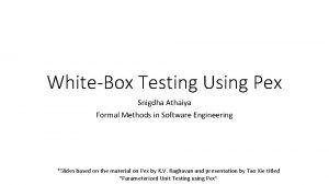 WhiteBox Testing Using Pex Snigdha Athaiya Formal Methods