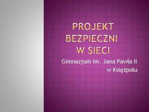 Gimnazjum im Jana Pawa II w Ksipolu ZREALIZOWANY