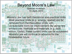 Beyond Moores Law Spencer Anderson 13 April 2015
