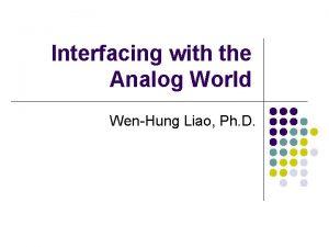 Interfacing with the Analog World WenHung Liao Ph