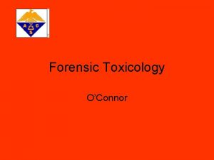 Forensic Toxicology OConnor Role of Forensic Toxicology Forensic