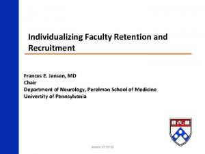 Individualizing Faculty Retention and Recruitment Frances E Jensen