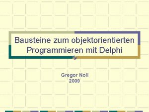 Bausteine zum objektorientierten Programmieren mit Delphi Gregor Noll