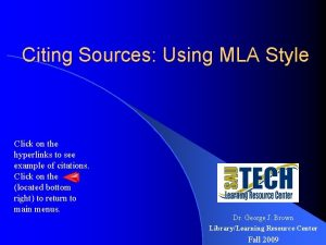 Citing Sources Using MLA Style Click on the