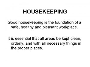 HOUSEKEEPING Good housekeeping is the foundation of a