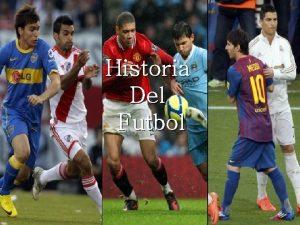 Historia Del Futbol Historia Del Futbol HISTORIA Aunque