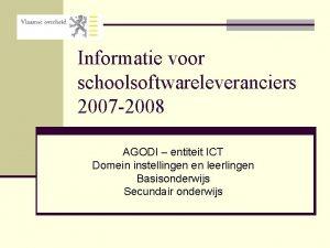 Informatie voor schoolsoftwareleveranciers 2007 2008 AGODI entiteit ICT