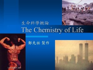 The Chemistry of Life Life Science 2010 CHNOPS