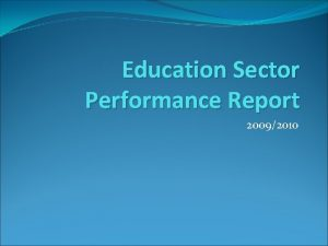 Education Sector Performance Report 20092010 Why Education Sector
