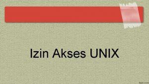 Izin Akses UNIX Izin Mengakses File Unix membagi