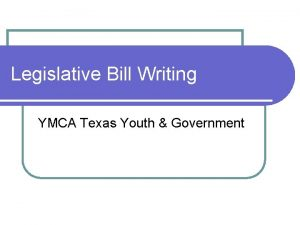 Legislative Bill Writing YMCA Texas Youth Government Bill