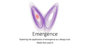 Emergence Exploring the application of emergence as a