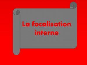 La focalisation interne Introduction PLAN Dfinition du mot