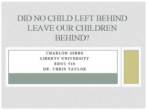 DID NO CHILD LEFT BEHIND LEAVE OUR CHILDREN