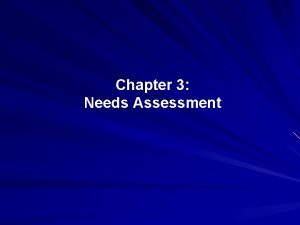 Chapter 3 Needs Assessment Needs Assessment defined The
