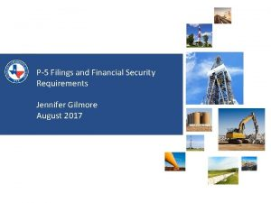 P5 Filings and Financial Security Requirements Jennifer Gilmore