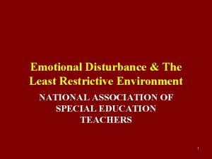 Emotional Disturbance The Least Restrictive Environment NATIONAL ASSOCIATION