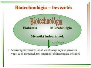 Biotechnolgia bevezets Biokmia Mikrobiolgia Mrnki tudomnyok Alkalmazs Mikroorganizmusok