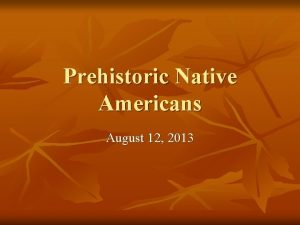 Prehistoric Native Americans August 12 2013 Introduction n