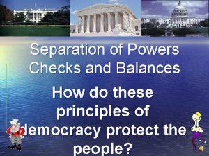 Separation of Powers Checks and Balances How do