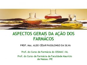 ASPECTOS GERAIS DA AO DOS FARMCOS PROF Msc
