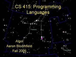 CS 415 Programming Languages Algol Aaron Bloomfield Fall