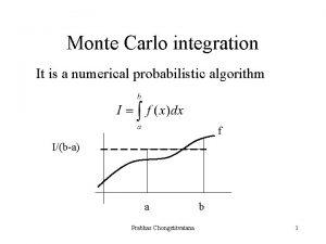 Monte Carlo integration It is a numerical probabilistic