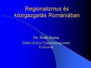 Regionalizmus s kzigazgats Romniban Dr Bod Barna BabesBolyai