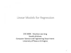 Linear Models for Regression CSE 4309 Machine Learning