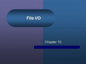 File IO Chapter 10 Chapter Contents Chapter Objectives
