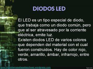 DIODOS LED El LED es un tipo especial