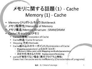 1 Cache Memory 1 Cache MemoryCPUBottleneck Hierarchy of