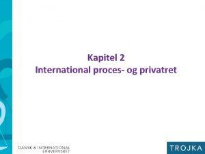 Kapitel 2 International proces og privatret International proces