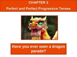 CHAPTER 3 Perfect and Perfect Progressive Tenses Have