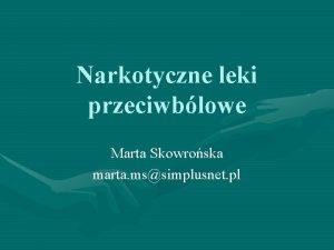 Narkotyczne leki przeciwblowe Marta Skowroska marta mssimplusnet pl