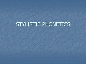 STYLISTIC PHONETICS VARIETIES of the language n WRITTEN