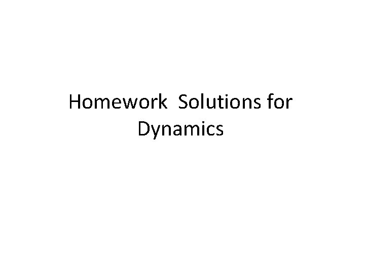 Homework Solutions for Dynamics Homework 8 Solutions 4