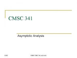 CMSC 341 Asymptotic Analysis 8307 UMBC CMSC 341