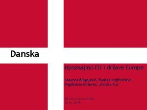 Danska Upoznajmo EU i drave Europe Katarina Blagojevi