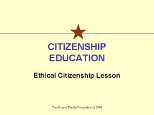 CITIZENSHIP EDUCATION Ethical Citizenship Lesson Tom Burnett Family